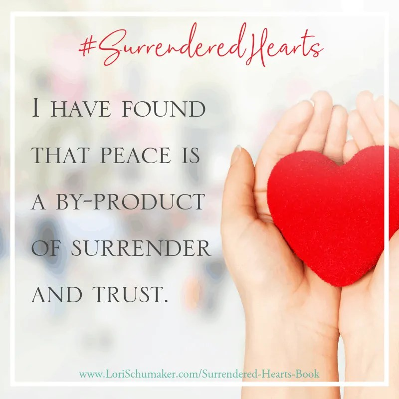 Surrendered Hearts: I have found peace is a by-product of surrender and trust. #SurrenderedHearts