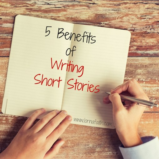 5 Benefits of Writing Short Stories   Lorna Faith 5 Benefits of Writing Short Stories