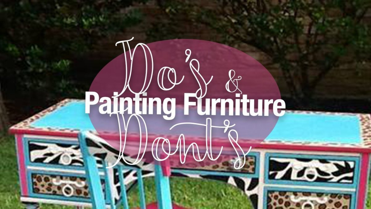 Do's and Don'ts - Painting Furniture With Chalk Paint