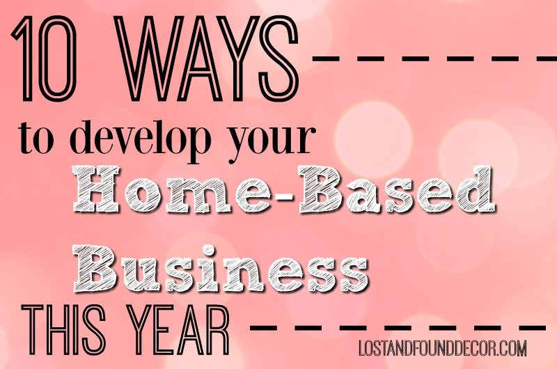 10 Ways to Develop Your Home Based Business This Year