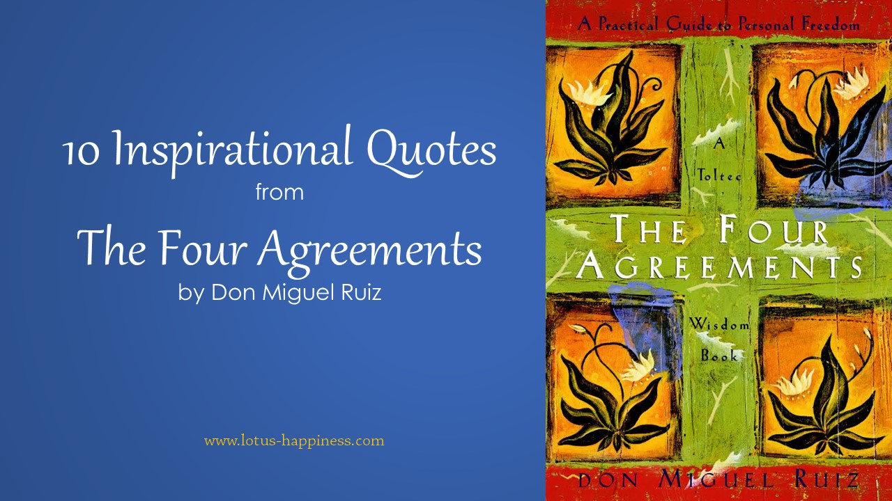 Four Agreements Quotes 10 Inspirational Quotes From The Four Agreementsdon Miguel