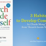 "3 Habits to Develop Compassion by Chade-Meng Tan from ""Search Inside Yourself"""