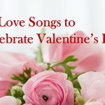 10 Love Songs to Celebrate Valentine Day
