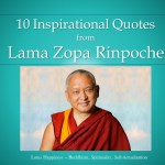 10 Inspirational Quotes  from  Lama Zopa Rinpoche