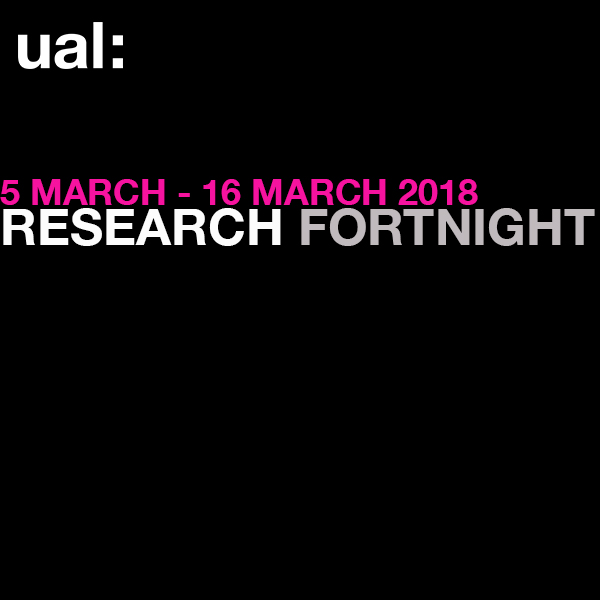 UAL's Research Fortnight 2018 Launch event 5 Mar 6.30pm to 8pm