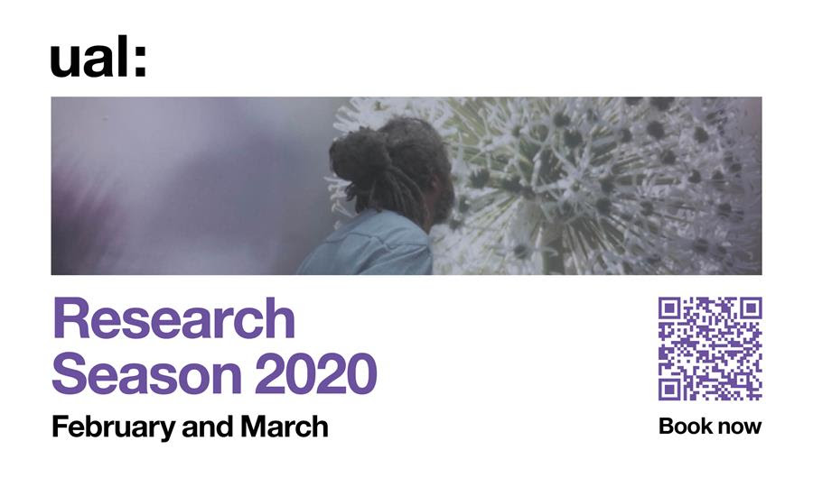 UAL Research Season 2020, all Colleges, Feb 3rd – Mar 27 2020