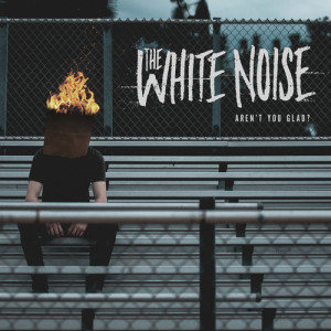 The White Noise – Aren't You Glad?