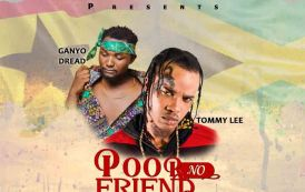 Ganyo Dread ft Tommy Lee - Poor No Friend (Remix) (Mixed By Holy Dj)