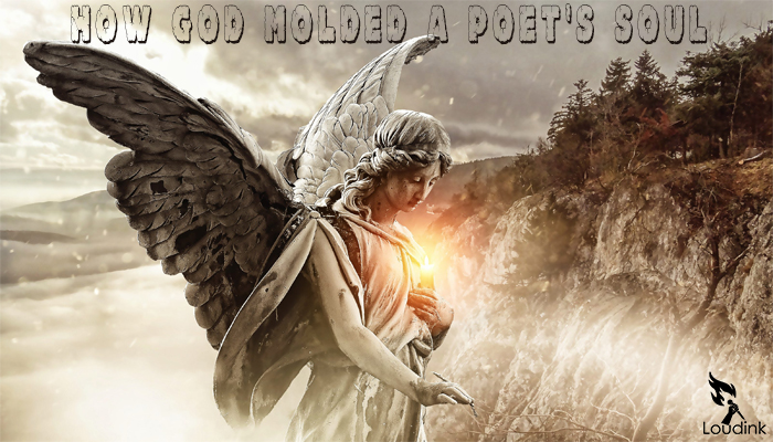 HOW GOD MOLDED A POET'S SOUL @ Loudink