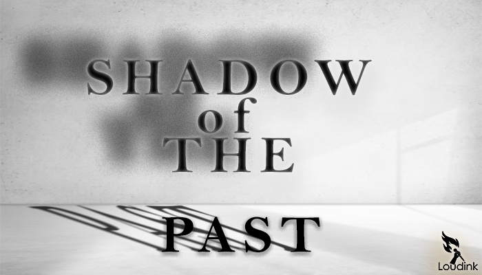 shadow of the past @ Loudink