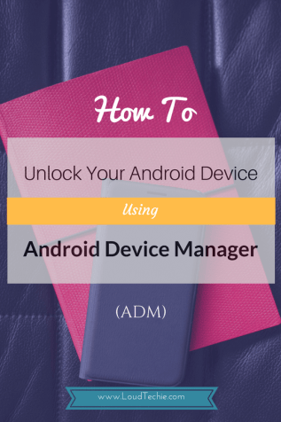 How to Unlock your Android device using Android Device Manager (ADM)