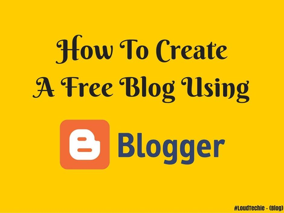 How To Create A Free Blog Using Blogger/Blogspot