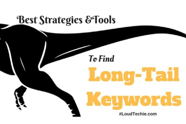 Best Strategies And Tools To Find Long-Tail Keywords