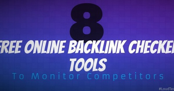 8 Best Free Online Backlink Checker Tools To Monitor Competitors
