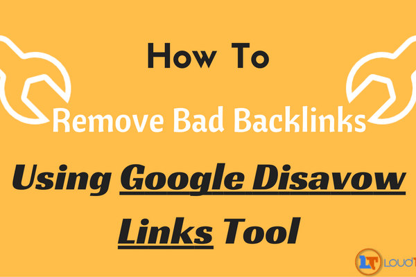 How To Remove Bad Backlinks Using Google Disavow Links Tool