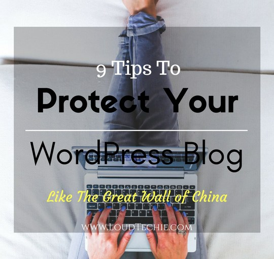 9 Tips That Protects Your WordPress Blog Like The Great Wall of China