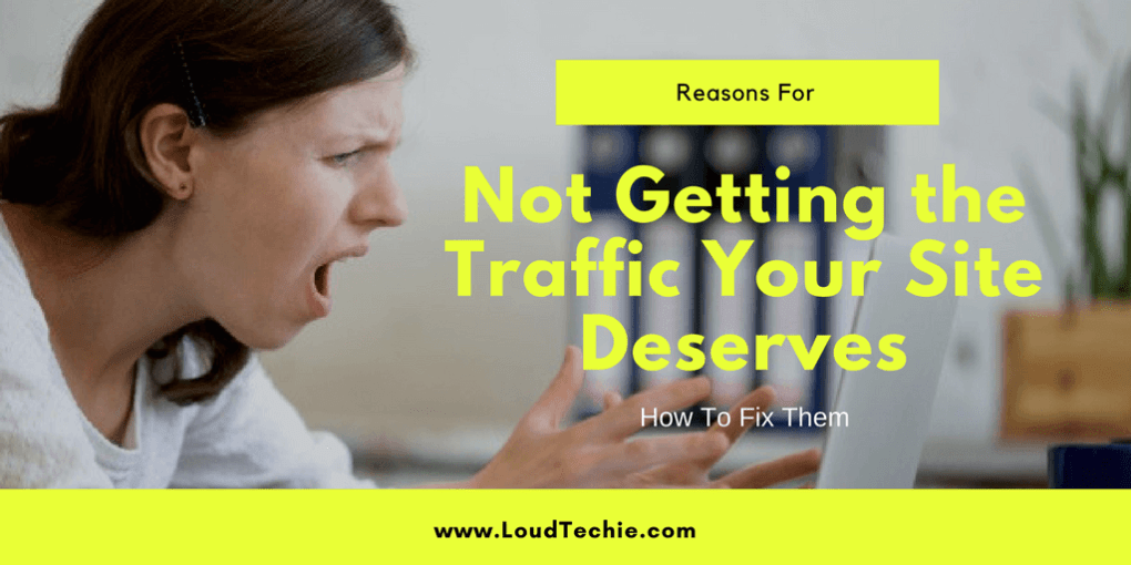 4 Reasons for not Getting the Traffic Your Site Deserves - How to Fix Them
