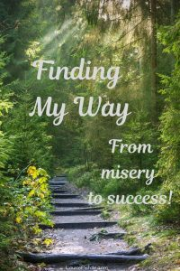 Finding my way - from misery to success