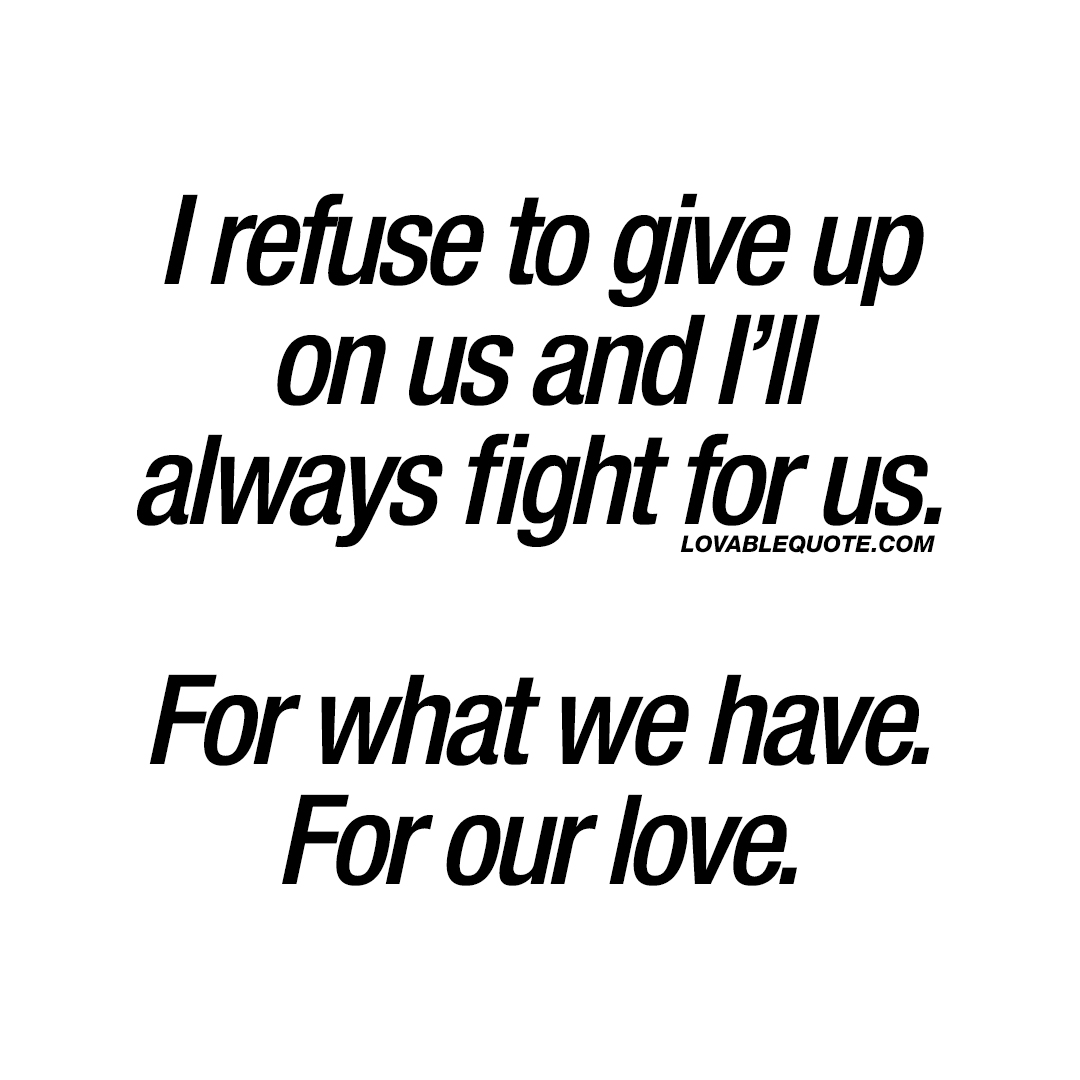 Fight For Love Quote I Refuse To Give Up On Us And I Ll
