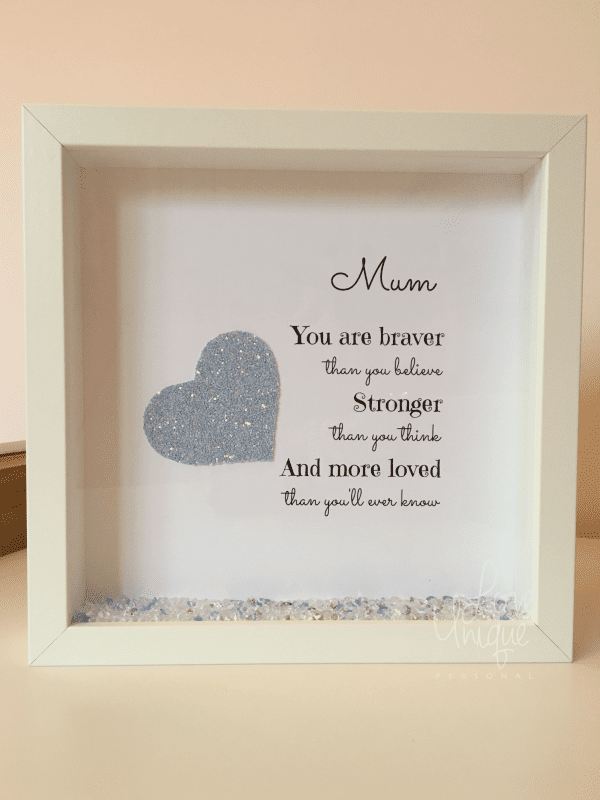 Mum You Are Braver ThanBox Frame Love Unique Personal