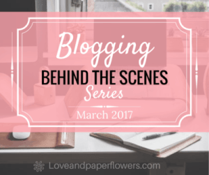 Blogging- Behind the Scenes Series- March 2017