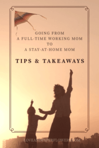 Going from a full time working mom to a stay-at home mom, tips and takeaways