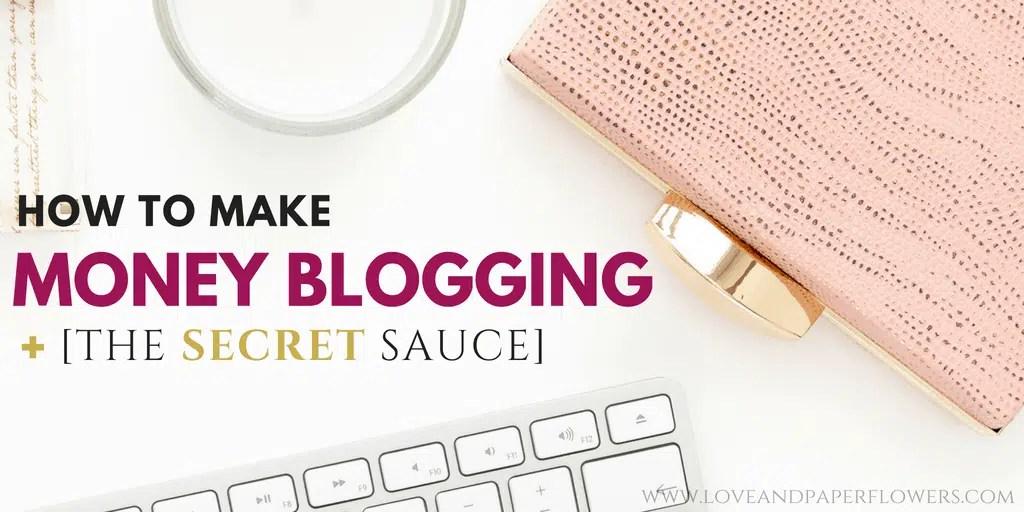 How to Make Money Blogging [Plus the SECRET Sauce]