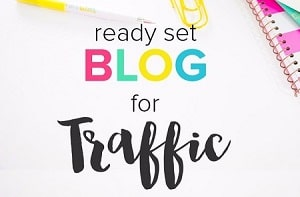 Ready Set Blog Traffic Course for Bloggers