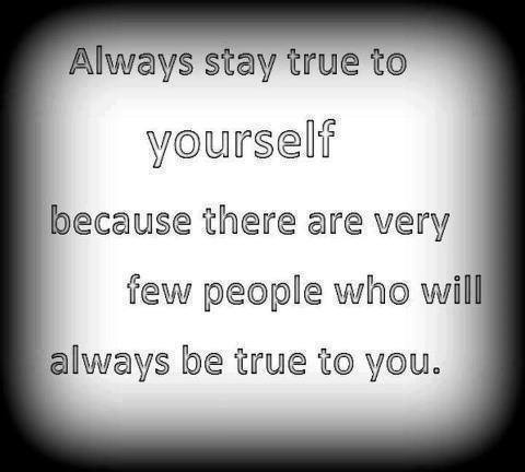 Alway Stay True To Yourself Because