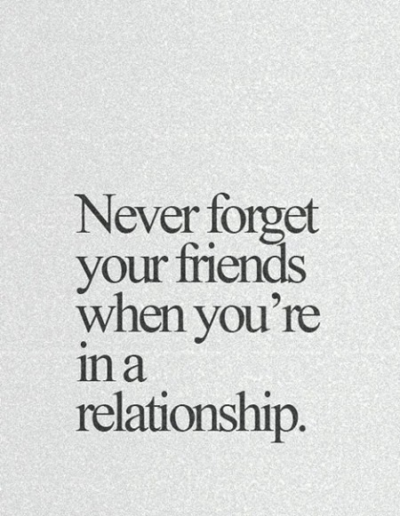 Never Forget Your Friends When You are in A Relationship
