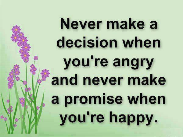 Never Make A Decision When You Are Angry