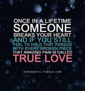 Once In A Life Time Someone Breaks Your Heart