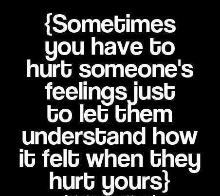 Sometimes You hav To Hurt Somone's Feelings