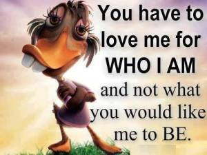 You Have To Love Me For Who I Am