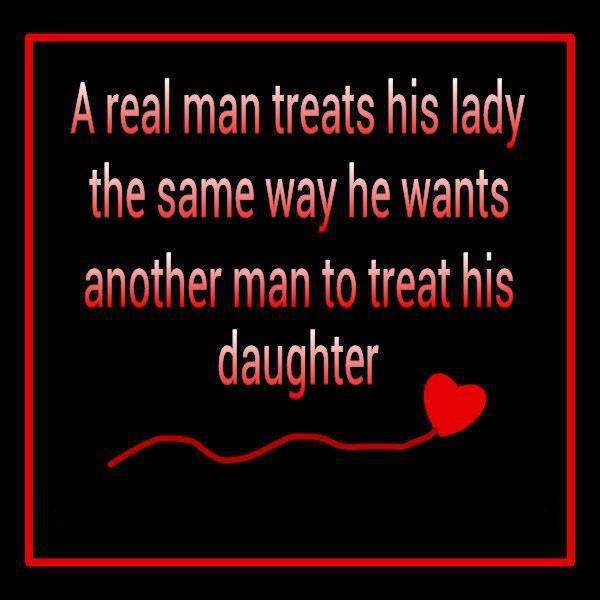 A real man Treat His lady The Same Way he Wants