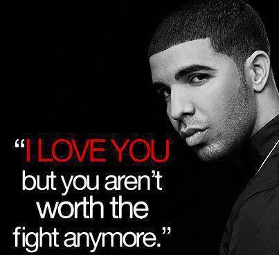 I love You But You Aren't Worth The Fight anymore