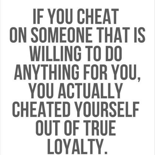 If You Cheat On Someone That Is Willing To Do Anything For You