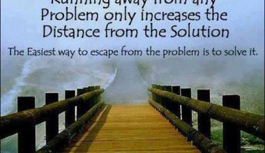 Running Away From Any Problem Only increases the Distance