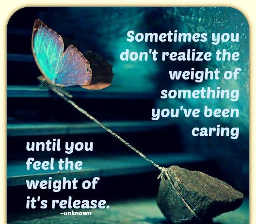 Sometimes you Don't realize The Weight of Something you've been Caring