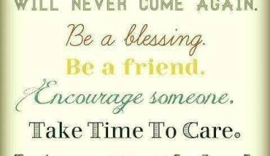 Today Will never Come Again be A Blessing be A Friend