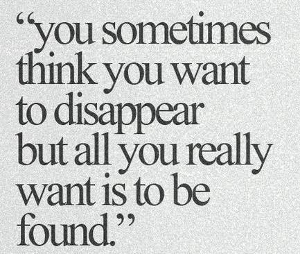 You sometimes Thin You Want to Disappear
