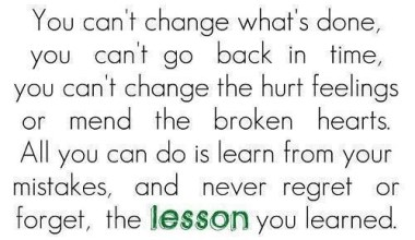 You Can't Change What's Done.........