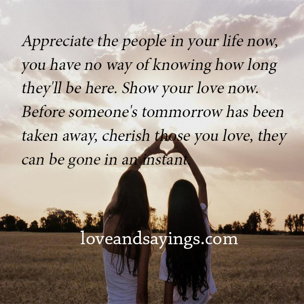 Appreciate Life Quotes: Appreciate The People In Your Life Now