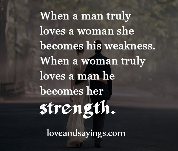 Quotes When A Man Loves A Woman: When A Woman Truly Loves A Man He Becomes Her Strength