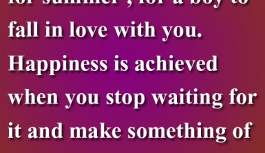 Happiness Is Achieved When You Stop Waiting For