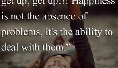 Happiness is not the adsence of Problems