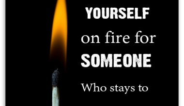 Stop setting yourself on fire
