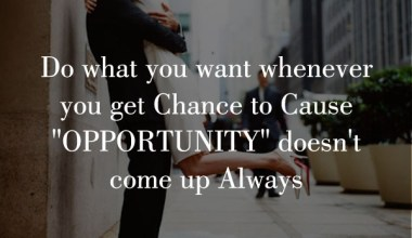 Do What you want whenever you get Chance