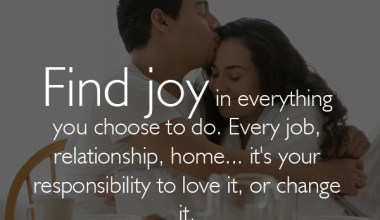Find Joy In Everything You Choose to do