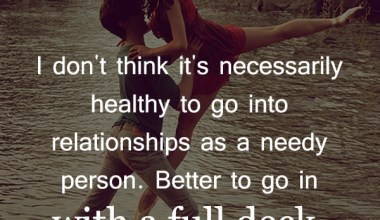 I Don't Think It's Necessarily Healthy To Go Into Relationship